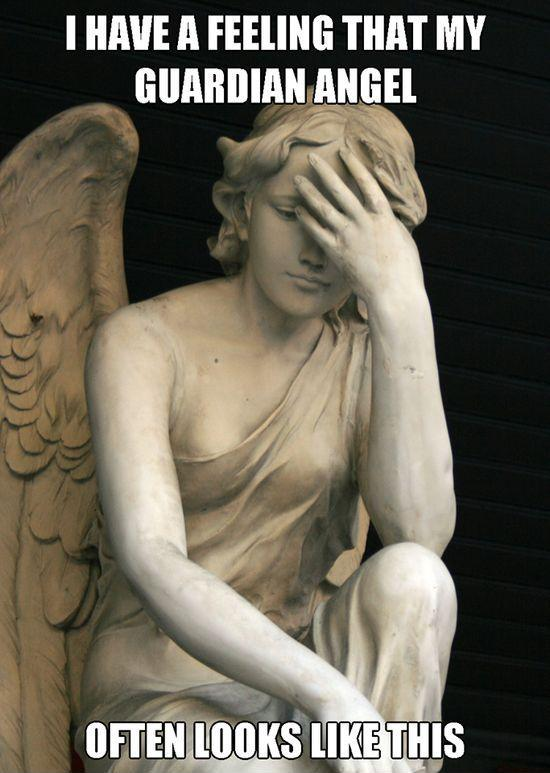 I have a feeling that my guardian angel often looks like this. Picture Quote #1