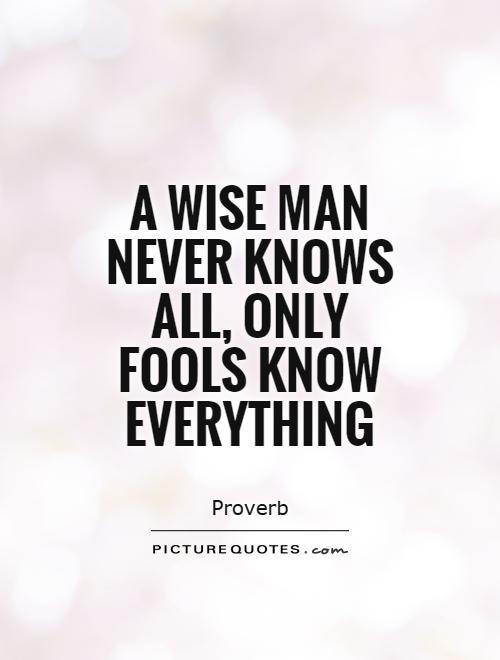 https://i2.wp.com/img.picturequotes.com/2/21/20093/a-wise-man-never-knows-all-only-fools-know-everything-quote-1.jpg