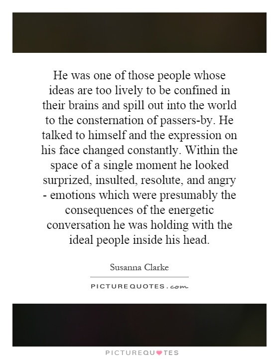 He Was One Of Those People Whose Ideas Are Too Lively To Be Picture Quotes