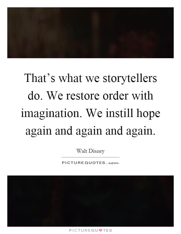 That S What We Storytellers Do We Restore Order With