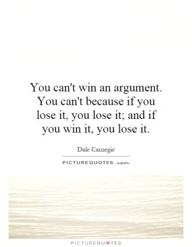 Image result for dale carnegie quote you cant win an argument