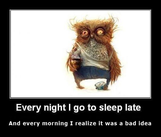 Every night I go to sleep late, and every morning I realize it was a bad idea. Picture Quote #1