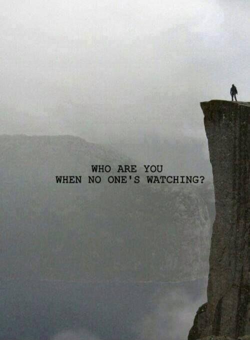 Who are you when no one's watching? Picture Quote #1