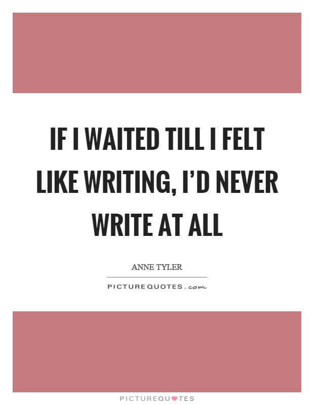 Image result for writing quote if you wait never anne