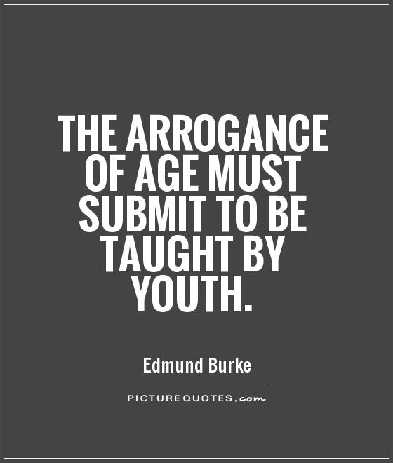 https://i2.wp.com/img.picturequotes.com/2/4/3209/the-arrogance-of-age-must-submit-to-be-taught-by-youth-quote-1.jpg