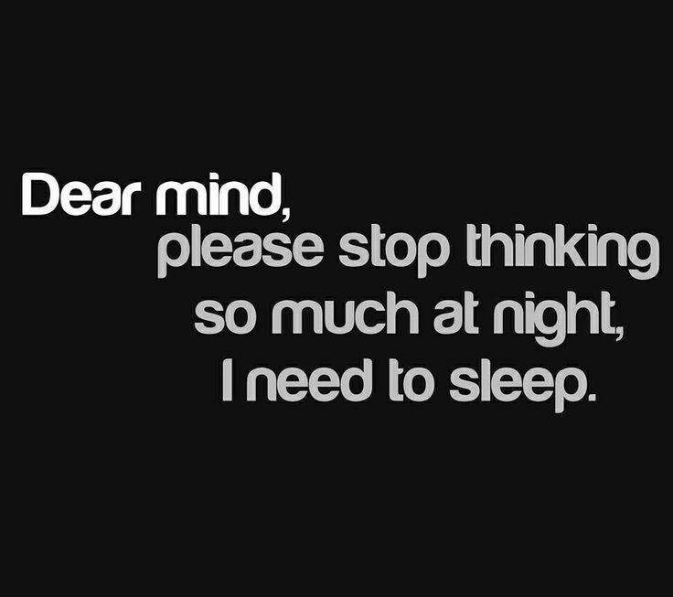Dear mind, please stop thinking so much at night, I need to sleep Picture Quote #1
