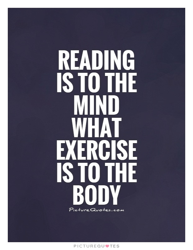"""reading is to the mind like exercise t the body essay How physical exercise makes your brain work better  t he brain is often described as being """"like a muscle"""" it's a comparison that props up the brain training industry and keeps school ."""