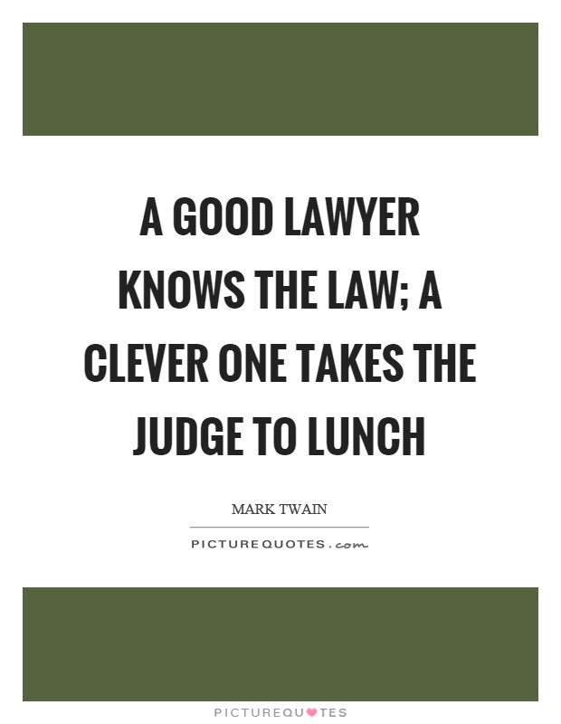 A Good Lawyer Knows The Law A Clever One Takes The Judge To Picture Quotes