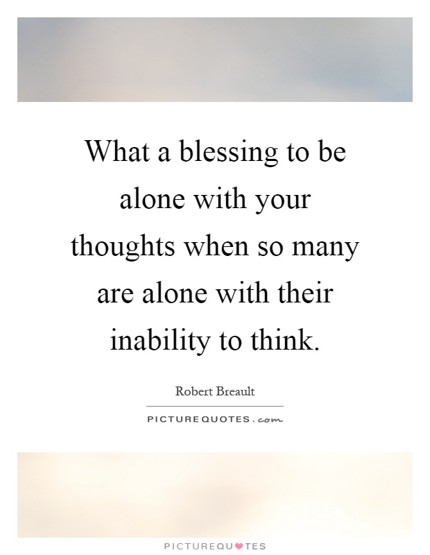 Image result for quotes about being alone with your thoughts