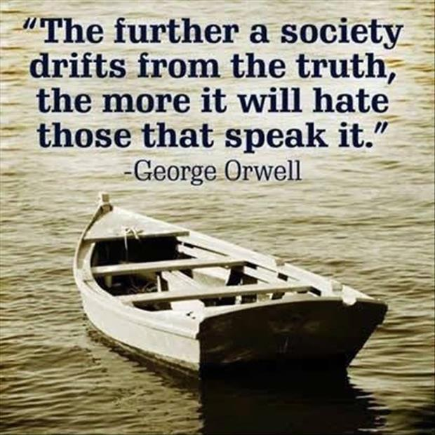 The further a society drifts from the truth the more it will hate those that speak it. Picture Quote #1