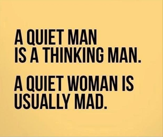 A quiet man is a thinking man. A quiet woman is usually mad. Picture Quote #1