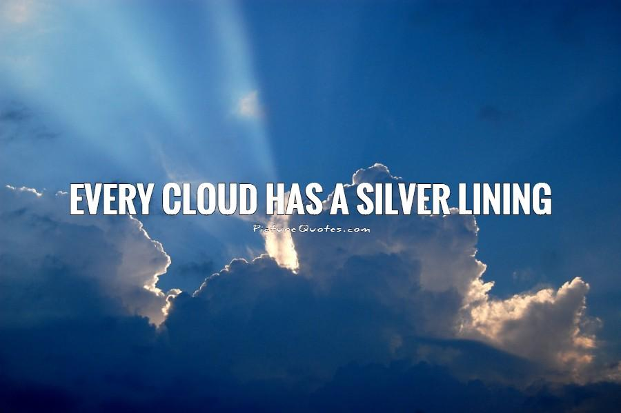 What does the idiom every cloud has a silver lining mean