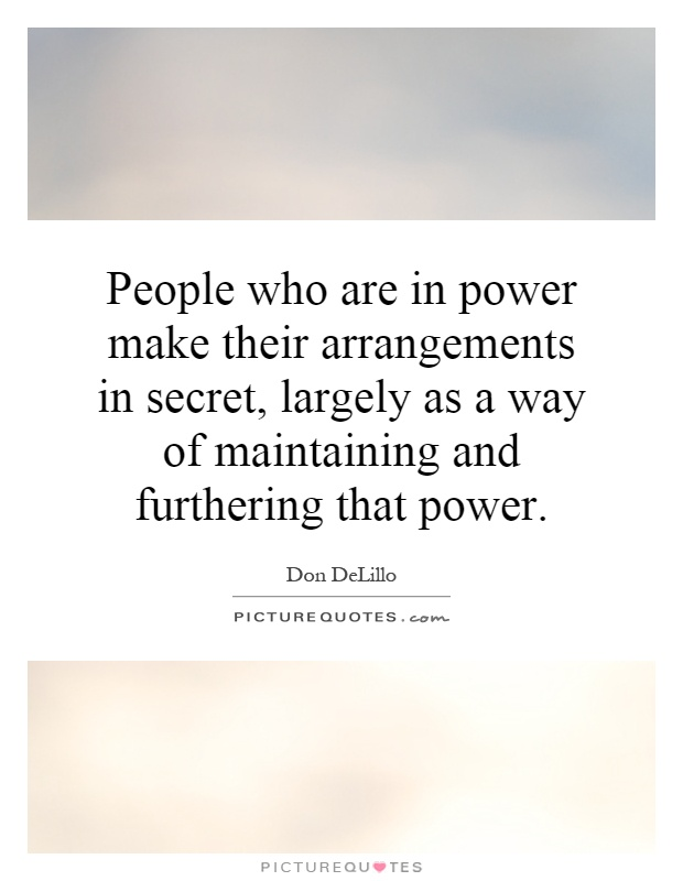 People Who Are In Power Make Their Arrangements In Secret