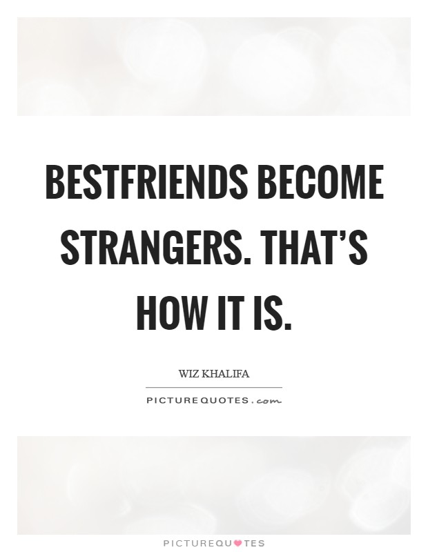 Best Sayings And Stranger Become Can Friends Quotes