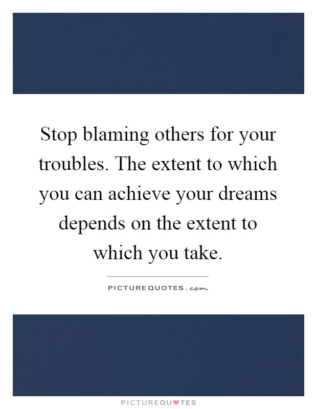 Others Do Not Blame Take Responsibility Quote