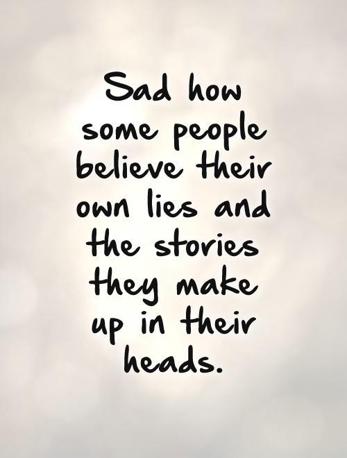 Sad How Some People Believe Their Own Lies And The Stories They Make Up In Their Heads - Image Copyright PictureQuotes.Com