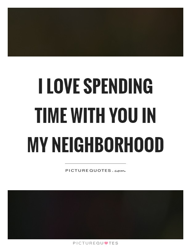 Spending Time You Quotes