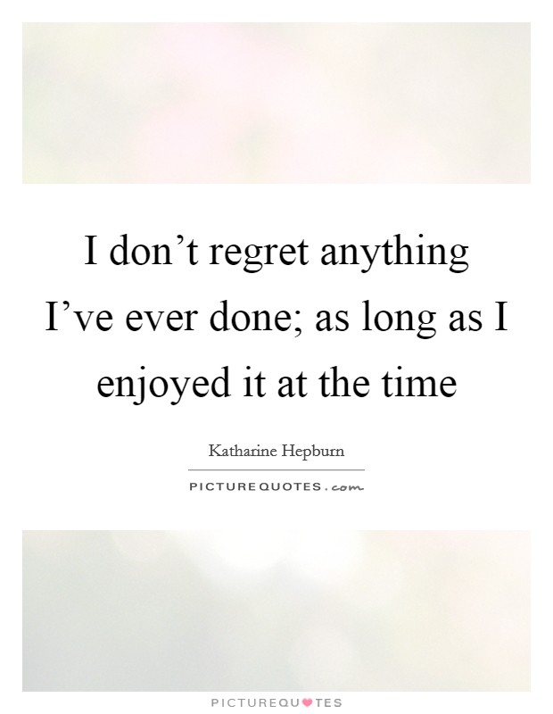 Things Regret Regret Dont Do I Didnt Had I I Things I Chance I Wen Have Done