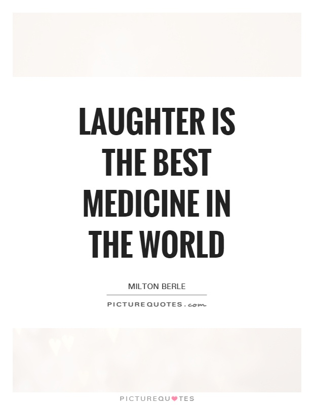 Who Said Laughter Best Medicine Quote