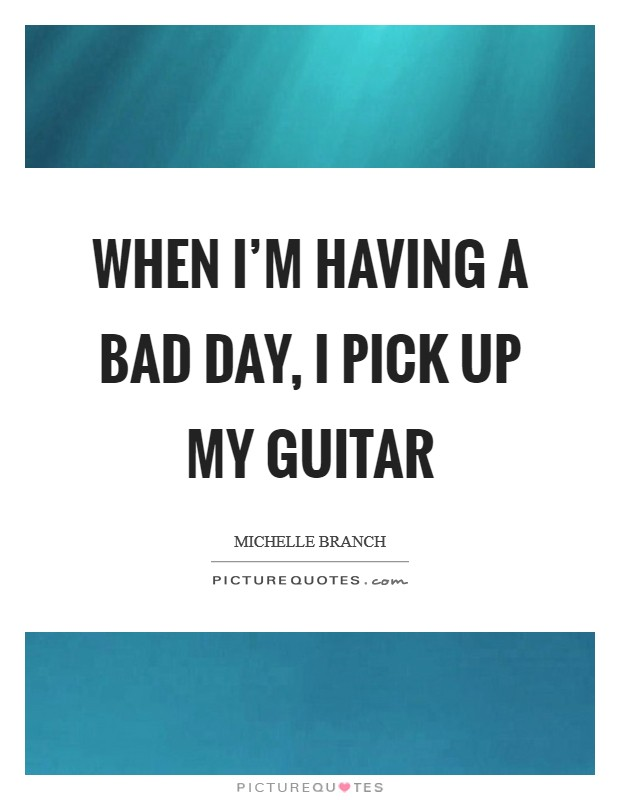 When Having Bad Day Quotes