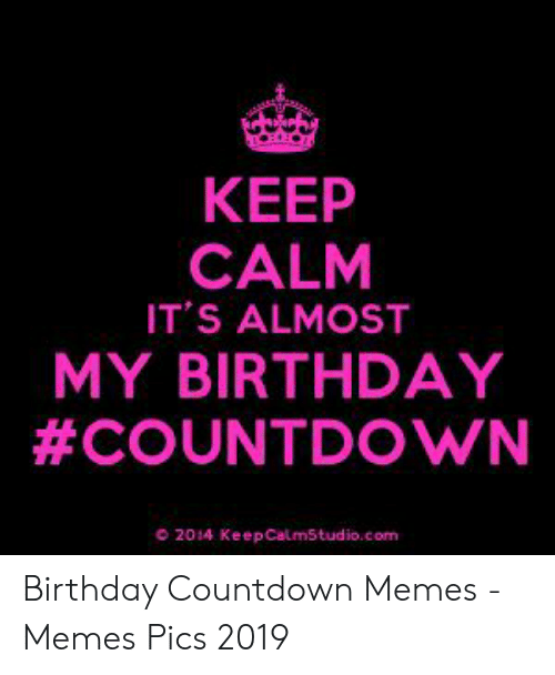 Keep Calm It S Almost My Birthday Countdown 2014 934821 Png Images Pngio