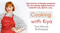 """Digital Video Series """"Cooking with Kiya: Two-Minute Techniques"""" Launches April 8 on CreateTV.com"""