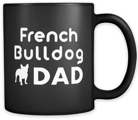French Bulldog Gift, French Bulldog Mug, French Bulldog Dad, French Bulldog Owner, French Bulldog Lover, Frenchie Gifts, Frenchie Mugs #a051