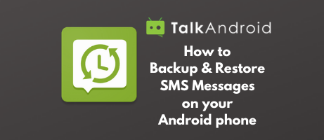 [Guide] How to backup and restore SMS messages on your Android phone - TalkAndroid.com
