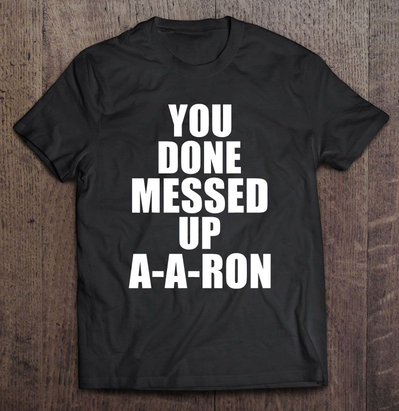You Done Messed Up A A Ron