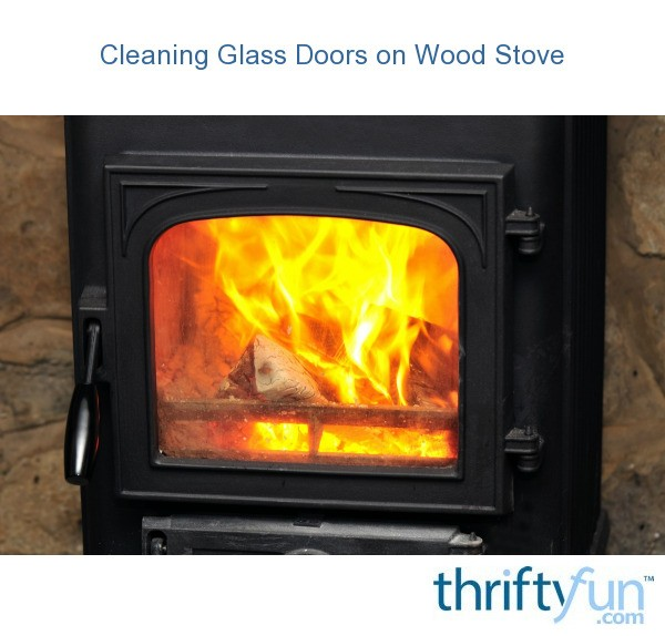 Cleaning Glass Doors On A Wood Stove Thriftyfun