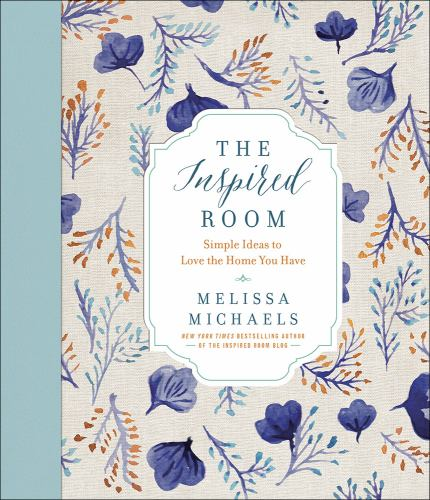 The Inspired Room : Simple, Doable Ideas to Love the Home You Have