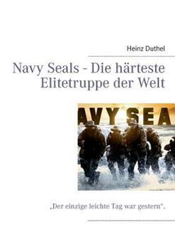 """Navy Seals - Die härteste Elitetruppe der Welt: """"Der einzige leichte Tag war gestern""""."""
