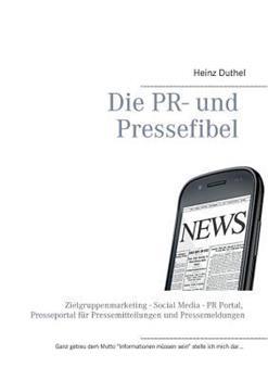 Die PR- und Pressefibel: Zielgruppenmarketing - Social Media - PR Portal, Presseportal für Pressemitteilungen und Pressemeldungen