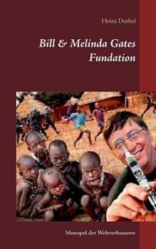 Bill  Melinda Gates Fundation: Monopol der Weltverbesserer
