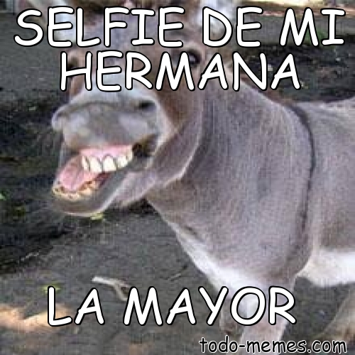 Meme De Selfie De Mi Hermana La Mayor