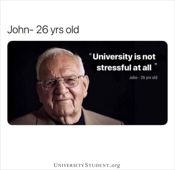 John 26 Yrs Old University Is Not Stressful At All Meme