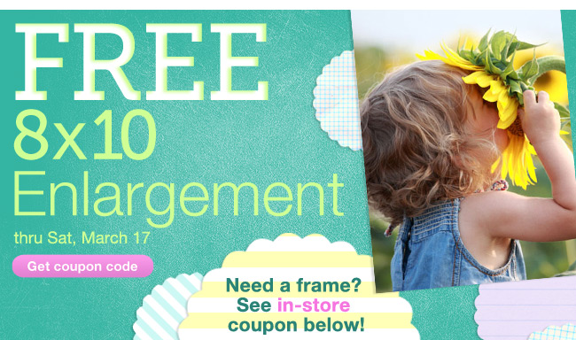 FREE 8x10 Enlargement thru Sat, March 17. Need a frame? See in-store coupon below! Get coupon code