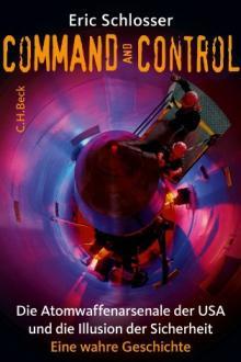 """Eric Schlosser: """"Command and Control: Die Atomwaffenarsenale der USA und die Illusion der Sicherheit"""". (Übersetzt von Sven Scheer und Rita Seuß. C. H. Beck, München. 598 S., 24,95 Euro)"""