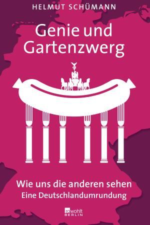 """Helmut Schümann: """"Genie und Gartenzwerg: Wie uns die anderen sehen – eine Deutschlandumrundung"""", Rowohlt Berlin, 2014. 256 Seiten, Hardcover, 19,95 Euro"""