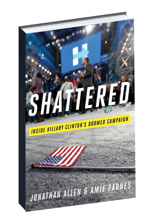 Shattered: Inside Hillary Clinton's Doomed Campaign; Hardcover; Author - Jonathan Allen