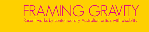 Framing Gravity - Recent works by contemporary Australian artists with disability