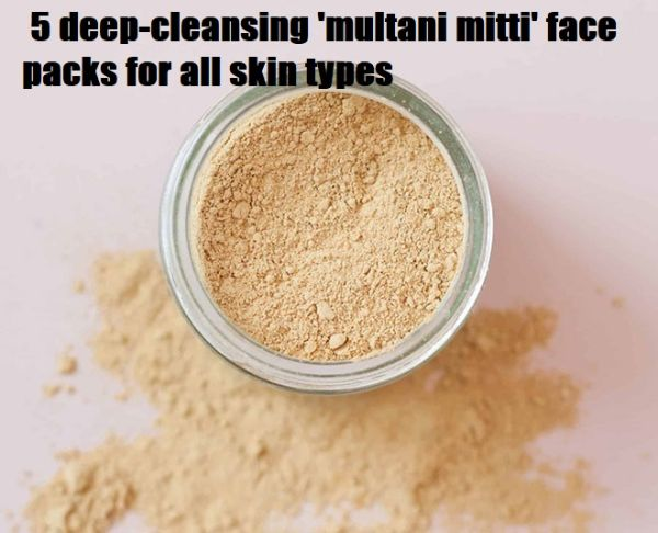 5 deep cleansing multani mitti face packs for all skin types