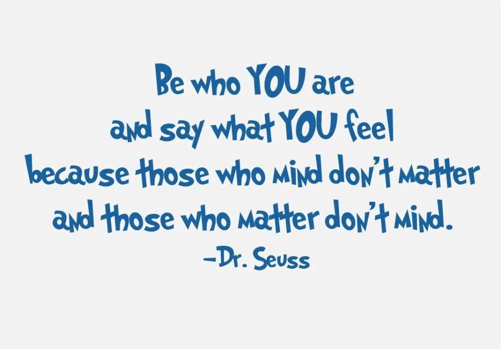 Be Who You Are and Say What You Feel by Dr. Seuss