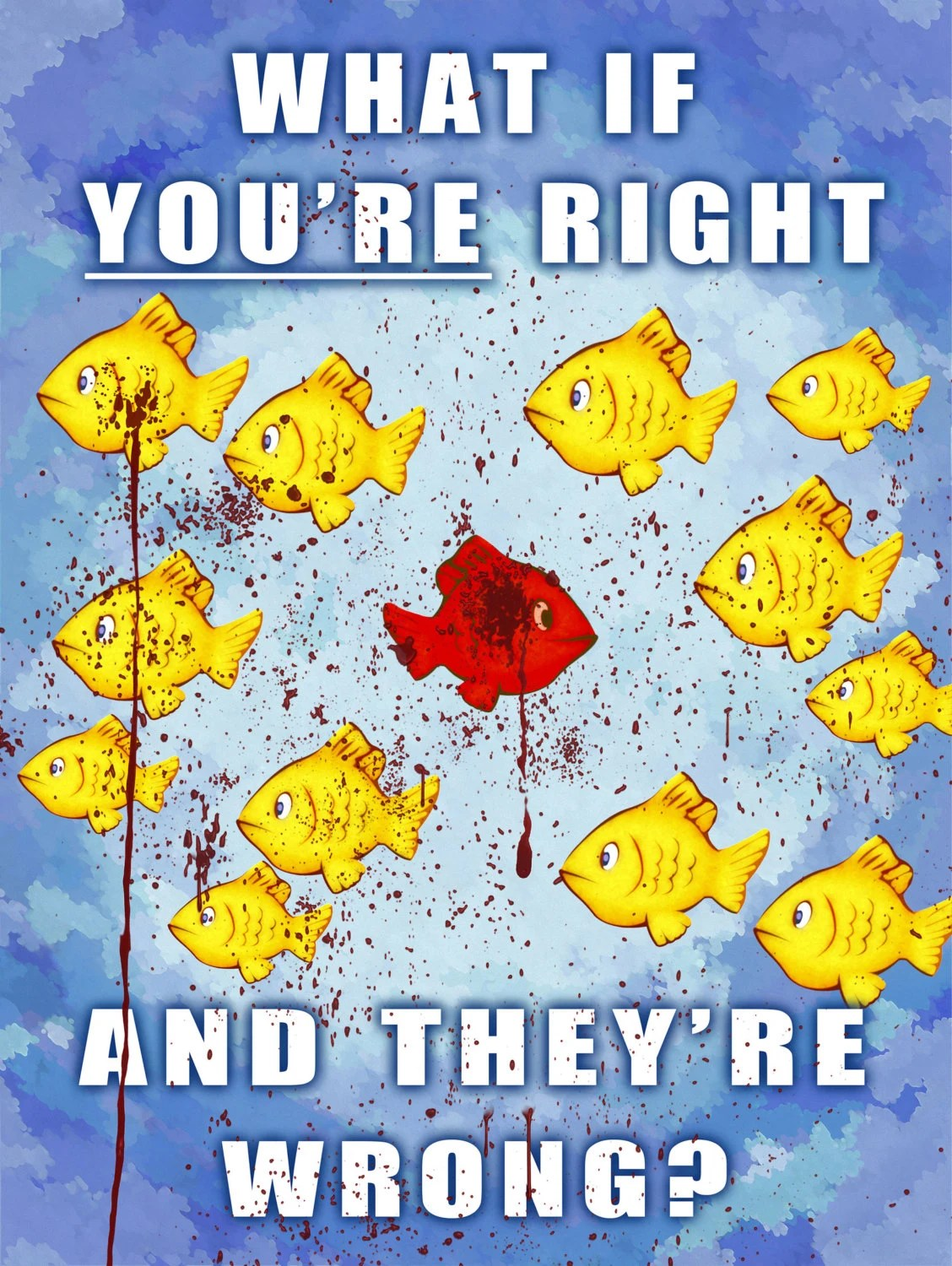 What If Youre Right And Theyre Wrong Inspirational Fish