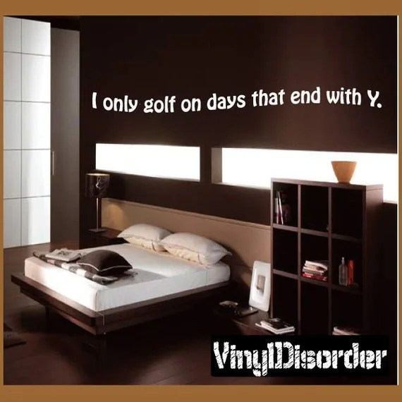 I Only Golf on Days that End in Y Wall Decal by VinylDisorder