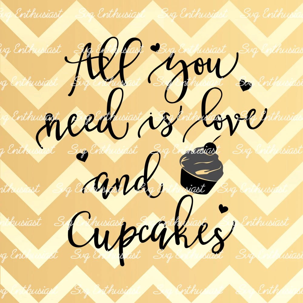 Download All you need is love and a Cupcake SVG Baker SVG Love Svg
