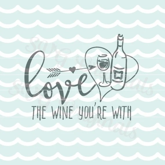 Download Valentine SVG Wine SVG Love the wine you're with SVG