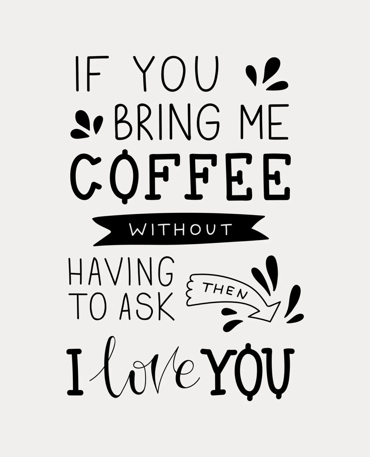 Typography Print If You Bring Me Coffee Without Having To