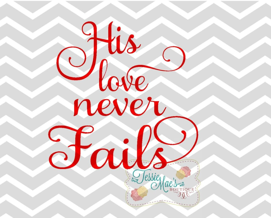 Download His Love Never Fails SVG DXF EPS Instant Download Valentine