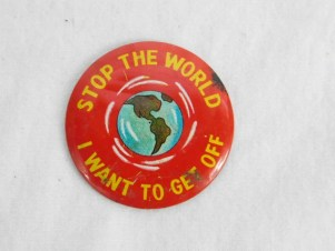 Stop the world, I want to get off. Button, c. 1960